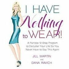 I Have Nothing To Wear!: A Painless 12-Step Program to Declutter Your Life So Yo