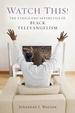 Watch This!: The Ethics and Aesthetics of Black Televangelism (Religion, Race