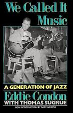 We Called It Music: A Generation of Jazz by Eddie Condon