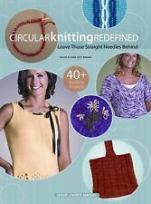 Circular Knitting Redefined : Leave Those Straight Needles Behind 2010 WE104179