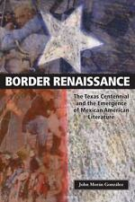 Border Renaissance: The Texas Centennial and the Emergence of Mexican American L