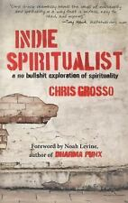 Indie Spiritualist: A No Bullshit Exploration of Spirituality by Grosso, Chris