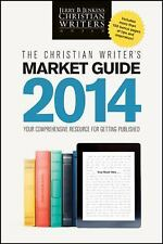 The Christian Writer's Market Guide 2014 : Your Comprehensive Resource for...