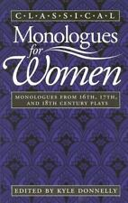 Classical Monologues for Women : Monologues from 16th, 17th and 18th Century...