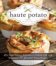 Haute Potato: From Pommes Rissolees to Timbale with Roquefort, 75 Gourmet Pota..