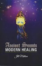 Ancient Sounds- Modern Healing : Intelligence, Health and Energy Through the...