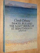 Claude Debussy Images Jeux & the Martyrdom of St Sebastian Suite in Full Score