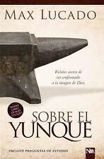 Sobre el yunque: Relatos acerca de ser conformado a la imagen de Dios Spanish E