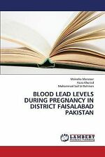 Blood Lead Levels During Pregnancy in District Faisalabad Pakistan by Khursid...