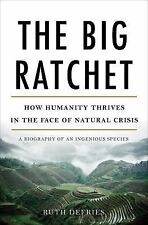 The Big Ratchet : How Humanity Thrives in the Face of Natural Crisis by Ruth...