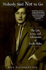 Nobody Said Not to Go: The Life, Loves, and Adventures of Emily Hahn
