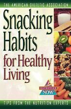 The Nutrition Now: Snacking Habits for Healthy Living 9 by American Dietetic...