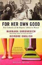 For Her Own Good : Two Centuries of the Experts Advice to Women by Deirdre...
