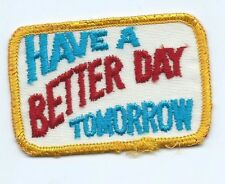 Have a Better Day Tomorrow advertising Patch 2 X 3 #448