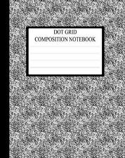 Dot Grid Composition Notebook : Requested by College Students the World Over...