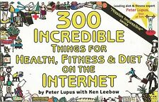 300 Incredible Things for Health, Fitness and Diet on the Internet by Peter...