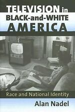 Television in Black-and-White America: Race and National Identity (Culture Ame..