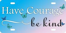 Have Courage Be Kind Aluminum License Plate Car Tag Cinderella Quote Tale Movie