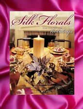SILK DRIED FLOWER Floral All Holidays ARRANGING  BOOK NEW Instructional