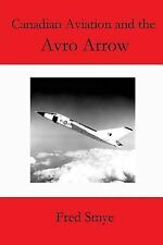 Canadian Aviation and the Avro Arrow by Fred Smye (2014, Paperback)