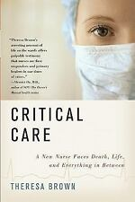 Critical Care : A New Nurse Faces Death, Life, and Everything in Between by...