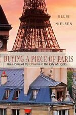 Buying a Piece of Paris : The Home of My Dreams in the City of Lights by...