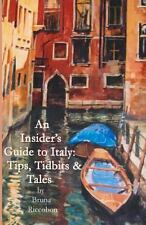 An Insider's Guide to Italy: Travel Tips, Tidbits, and Tales by Bruna...