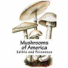 Mushrooms of America: Mushrooms of America : Edible and Poisonous by...
