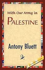 With Our Army in Palestine by Antony Bluett (2007, Paperback)