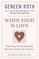 When Food Is Love: Exploring the Relationship Between Eating and Intimacy (Plume