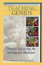Teaching Genius : Dorothy Delay and the Making of a Musician by Barbara...