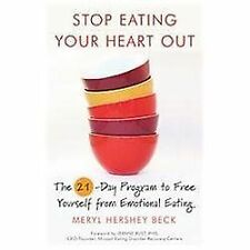 Stop Eating Your Heart Out : The 21-Day Program to Free Yourself from...
