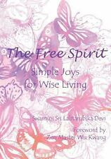 The Free Spirit : Simple Joys for Wise Living by Swamini Sri Lalitambika Devi...