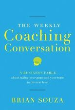 The Weekly Coaching Conversation: A Business Fable About Taking Your Game and Yo