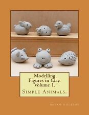 Modelling Figures in Clay. Simple Animals : Practical Clay Modelling Made...