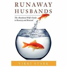 Runaway Husbands: The Abandoned Wife's Guide to Recovery and Renewal (2010,...