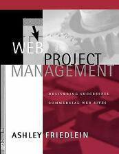 Web Project Management: Delivering Successful Commercial Web Sites Friedlein, A