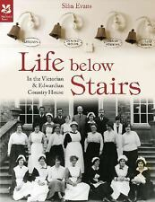 Life Below Stairs: In the Victorian & Country House, Evans, Sian, New Books