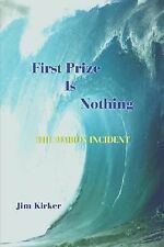 First Prize Is Nothing: The Marion Incident by Kirker, Jim