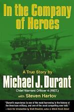 In the Company of Heroes : A True Story of Black Hawk Pilot Michael Durant...