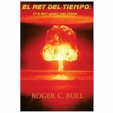 El Rey Del Tiempo : It's Not What You Think by Roger Bull (2013, Paperback)