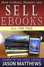 How to Make, Market and Sell Ebooks - All for FREE : Ebooksuccess4free by...
