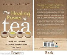 Healing Power of Tea NEW Book Recipes Reference guide Herbal infusions Carol Dow