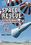 Space Rescue : Ensuring the Safety of Manned Spacecraft by David J. Shayler...