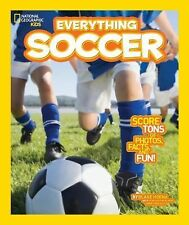 National Geographic Kids Everything Soccer : Score Tons of Photos, Facts, and...
