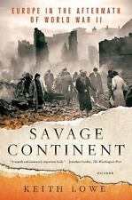 Savage Continent : Europe in the Aftermath of World War II by Keith Lowe...