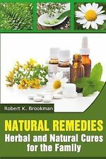 Natural Remedies : Herbal and Natural Cures for the Family by Robert K....