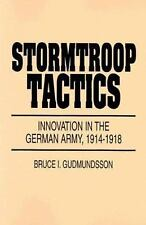 Stormtroop Tactics: Innovation in the German Army, 1914-1918 Bruce I. Gudmundsso