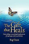 The Gift that Heals: Stories of hope, renewal and transformation through organ a