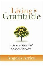 Living in Gratitude: A Journey That Will Change Your Life, Arrien, Angeles, Good